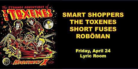 TOXENES w/ SMART SHOPPERS, SHORT FUSES, ROBOMAN tickets