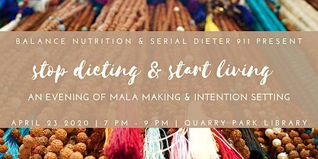 Stop Dieting & Start Living - An Evening of Mala Making & Intention Setting tickets