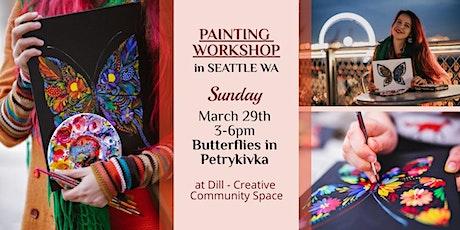 Painting Workshop - Butterfly in Petrykivka - Mar 29, Seattle tickets