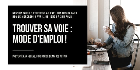 Work & Progress Sessions - Trouver sa voie : mode d'emploi billets