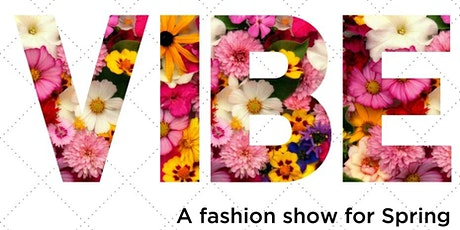 2nd Annual VIBE: A Fashion Show for Spring tickets
