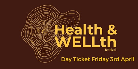 Day Ticket Friday 19th March - Health & WELLth Festival tickets