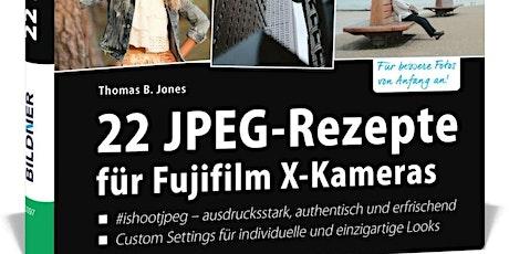 22 JPEG-Rezepte für Fujifilm X-Kameras - Buchvorstellung mit Thomas B.Jones Tickets
