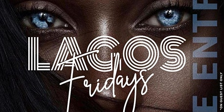 LAGOS FRIDAY'S - (FREE ON GUESTLIST ONLY) tickets