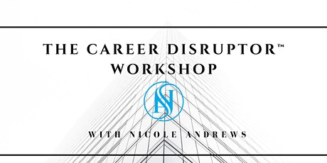 The Career Disruptor™ Workshop: How To Transform Your Career in 2020 tickets