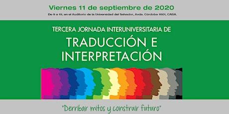 """TERCERA JORNADA INTERUNIVERSITARIA DE TRADUCCIÓN E INTERPRETACIÓN  """"Derribar mitos y construir  futuro"""" entradas"""