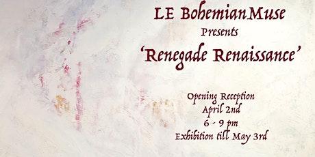 'Renegade Renaissance' the art of LE BohemianMuse tickets