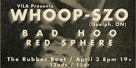 Postponed - Whoop-Szo w/ Bad Hoo, Red Sphere tickets
