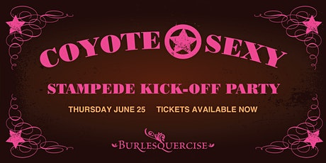 Coyote Sexy Stampede Kickoff Party — presented by Burlesquercise tickets