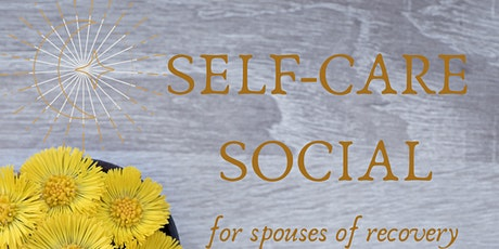Self Care Social for Spouses of Addiction Recovery tickets