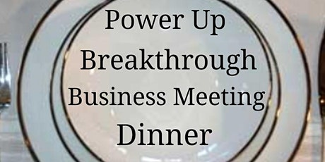 POWER UP BREAKTHROUGH BUSINESS DINNER MEETING tickets