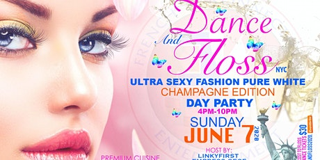 DANCE AND FLOSS The Ultra Sexy Fashion Champagne PURE WHITE DAY PARTY tickets