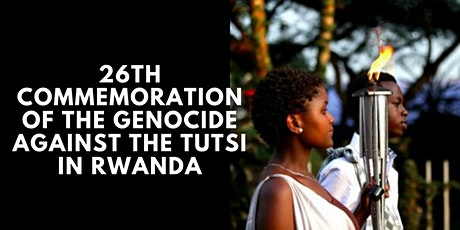26TH COMMEMORATION OF THE GENOCIDE AGAINST THE TUTSI IN RWANDA tickets