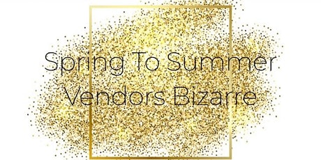 Spring to Summer Vendors Bizarre tickets