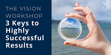 The Vision Workshop: 3 Keys to Highly Successful Results tickets