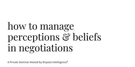How to Manage Perceptions & Beliefs in Negotiations tickets