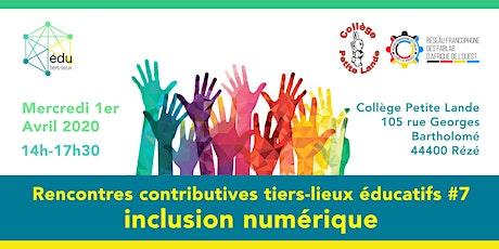 Rencontres contributives sur les tiers-lieux éducatifs #7 inclusion numérique billets