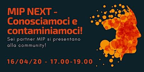 MIP NEXT - Conosciamoci e contaminiamoci! biglietti