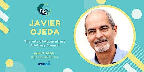 "EAStalk webinar - Javier Ojeda - ""The role of Aquaculture Advisory Council"" tickets"