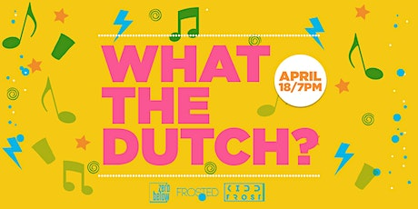 What The Dutch? tickets