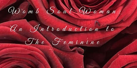 Womb Soul Woman: An Introduction to the Feminine  tickets