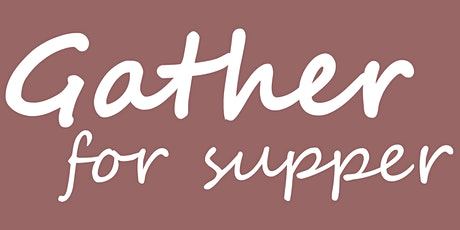 Gather for Supper : April 2020 tickets