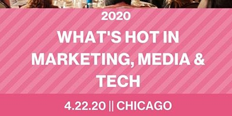 POSTPONED 2020 CHI What's Hot in Marketing, Media and Tech tickets
