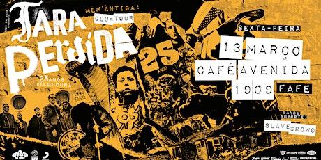 Tara Perdida - 25 Anos Club Tour | Fafe bilhetes