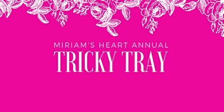 Miriam's Heart Annual Tricky Tray tickets