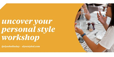 Uncover your Personal Style Workshop Presented by Elyse Holladay tickets
