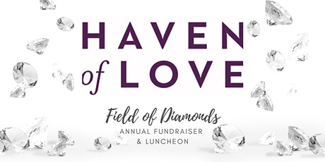 Haven of Love | Field Of Diamonds Annual Fundraiser & Luncheon tickets