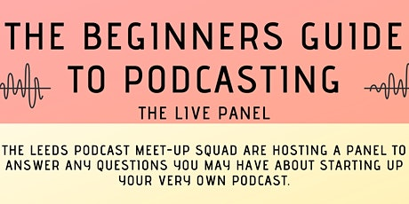 The Beginners Guide To Podcasting - The Live Panel tickets
