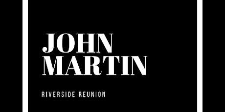 An evening with John Martin - The Riverside Reunion tickets