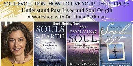 SOUL EVOLUTION: HOW TO LIVE YOUR LIFE PURPOSE by Understanding Past Lives tickets