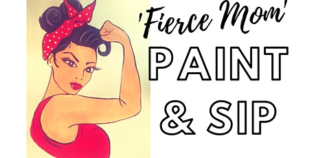 'Fierce Mom' Mother's day Paint and Sip in Fullerton tickets