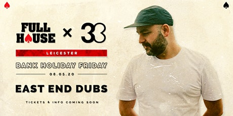 Full House x 33 Presents: East End Dubs (Day Party - Bank Holiday Sunday) tickets