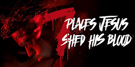 7 Places Jesus Shed His Blood Production 2020 tickets
