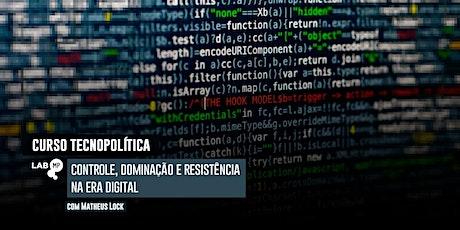 02/04 - CURSO: TECNOPOLÍTICA | CONTROLE, DOMINAÇÃO E RESISTÊNCIA NA ERA DIG ingressos
