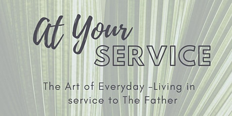 At Your Service -  The Art of Everyday-Living in service to the Father tickets