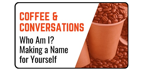 Coffee & Conversations: Who Am I? Making a Name for Yourself tickets
