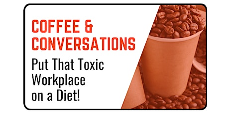 Coffee & Conversations: Put That Toxic Workplace on a Diet! tickets