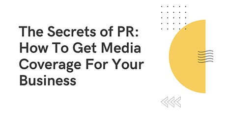 The Secrets of PR: How To Get Media Coverage For Your Business tickets