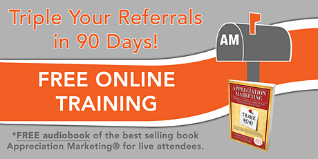 HOW TO TRIPLE YOUR REFERRALS in 90 DAYS:  5 tips & 1 proven system exposed tickets