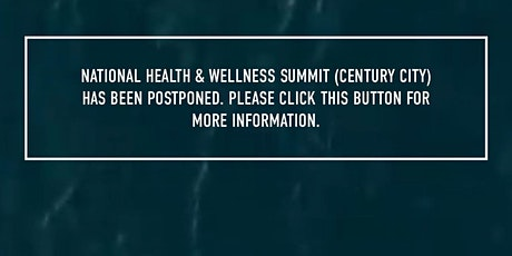 Postponed:  National Health and Wellness Summit | Century City tickets