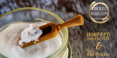 Zero Waste - Whipped Shea Butter & Hair Pomade Workshop tickets