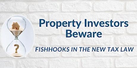 Property Investors Beware - Fishhooks in the New Tax Law Webinar tickets