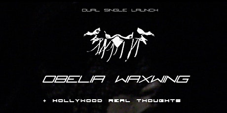 Obelia Waxwing & Hollywood Real Thoughts Dual Single Launch tickets