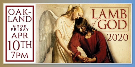 2020 LAMB OF GOD Easter Oratorio - OAKLAND Good Friday 7PM tickets