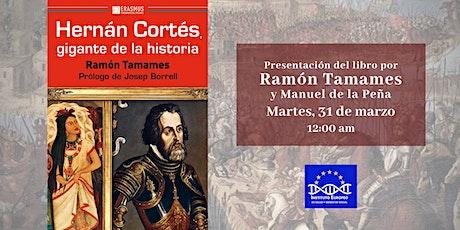 "Presentación de ""Hernán Cortés, gigante de la historia"" de Ramón Tamames entradas"