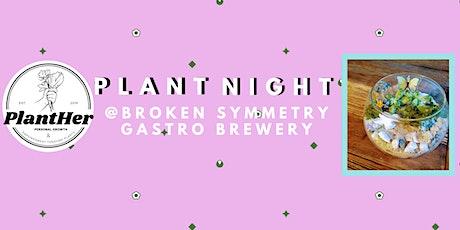 Create Your Own Summery Terrarium: PlantHer Plant Night @ Broken Symmetry tickets